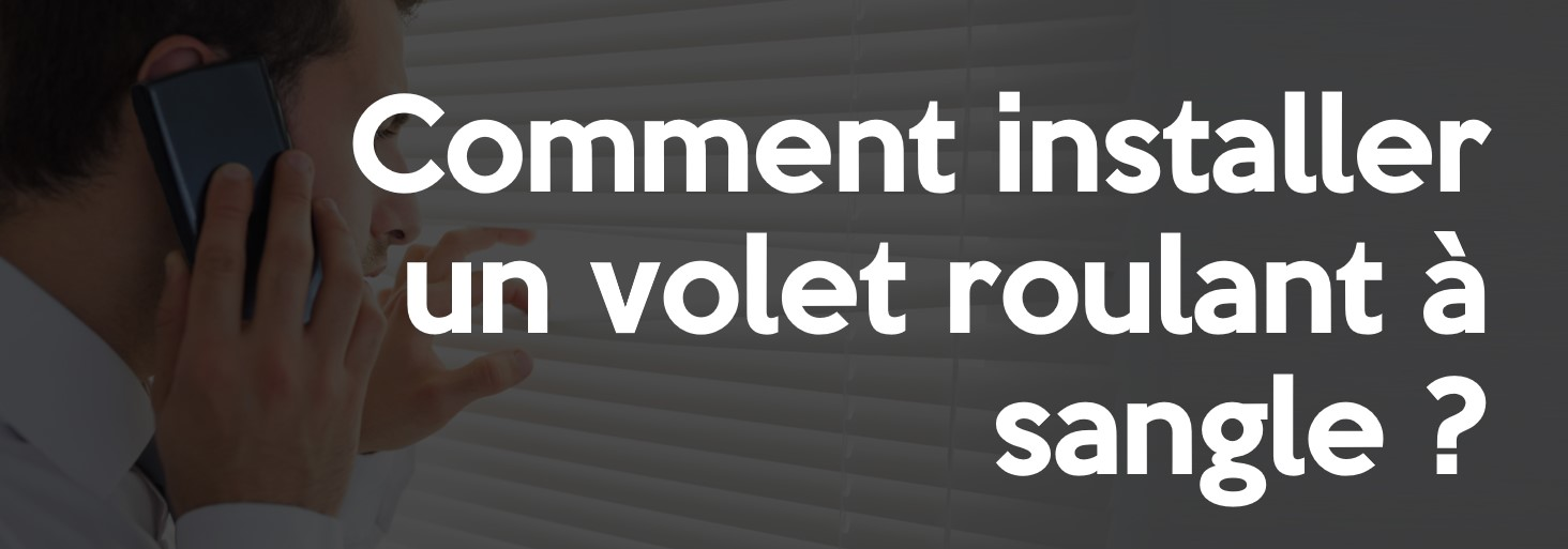 Comment installer un volet roulant à sangle ?